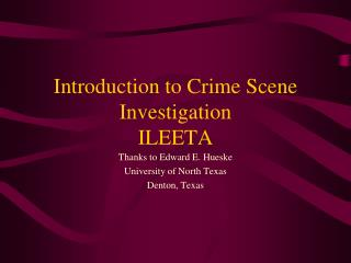 Introduction to Crime Scene Investigation ILEETA