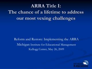 ARRA Title I:  The chance of a lifetime to address our most vexing challenges