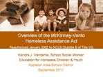 Overview of the McKinney-Vento Homeless Assistance Act  Reauthorized January 2002 by NCLB Subtitle B of Title VII