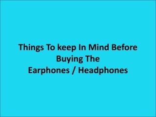Things To Keep In Mind Before Buying The Earphones/ Headphones