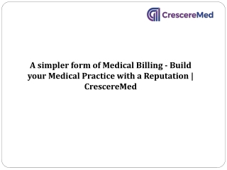 A simpler form of Medical Billing - Build your Medical Practice with a Reputation   CrescereMed