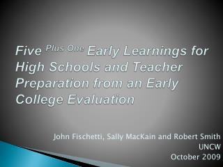 Five  Plus One  Early Learnings for High Schools and Teacher Preparation from an Early College Evaluation