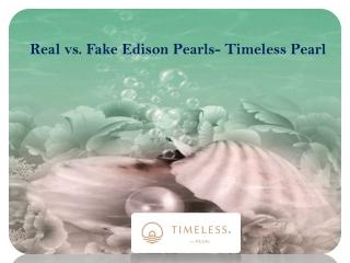 Real vs. Fake Edison Pearls- Timeless Pearl