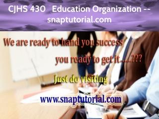 CJHS 430 Education Organization -- snaptutorial.com