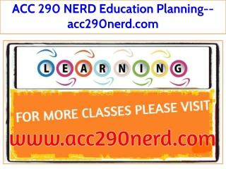 ACC 290 NERD Education Planning--acc290nerd.com