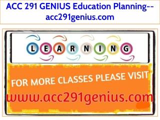 ACC 291 GENIUS Education Planning--acc291genius.com
