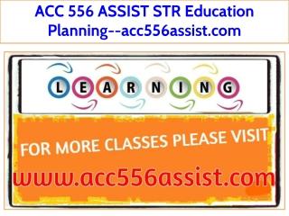 ACC 556 ASSIST STR Education Planning--acc556assist.com
