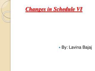 Changes in Schedule VI