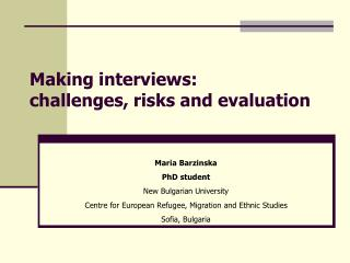 Making interviews:  challenges, risks and evaluation