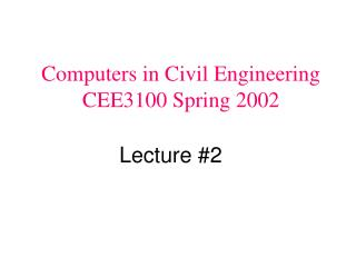 Computers in Civil Engineering CEE3100 Spring 2002