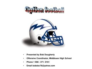 Presented by Bob Dougherty Offensive Coordinator, Middlesex High School Phone 1 908 - 371- 0191 Email bobdoc78yahoo