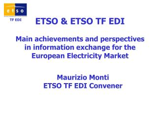 ETSO & ETSO TF EDI Main achievements and perspectives in information exchange for the European Electricity Market