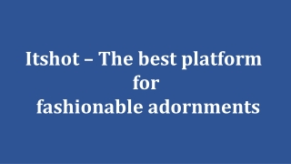 Itshot – The best platform for fashionable adornments