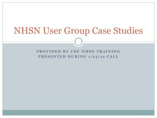 NHSN User Group Case Studies
