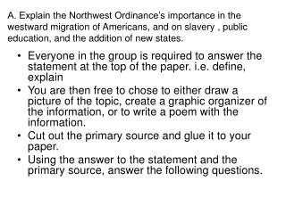 A. Explain the Northwest Ordinance's importance in the westward migration of Americans, and on slavery , public educat