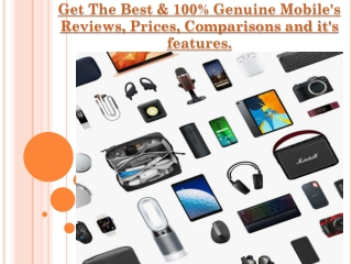 Get The Best & 100% Genuine Mobile's Reviews, Prices, Comparisons and it's features.