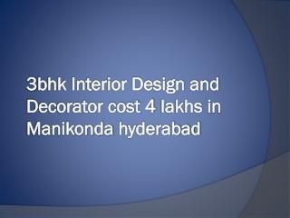 3bhk interior design and Decorator cost 4 lakhs in manikonda
