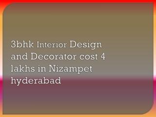 3bhk interior design and Decorator cost 4 lakhs in nizampet hyderabad