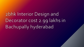 2bhk interior design and Decorator cost 2.99 lakhs in Bachupally hyderabad