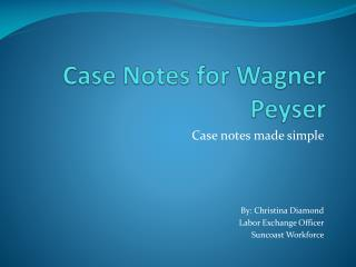 Case Notes for Wagner  Peyser