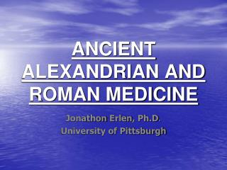 ANCIENT ALEXANDRIAN AND ROMAN MEDICINE