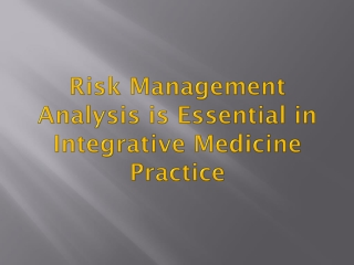 Risk Management Analysis is Essential in Integrative Medicine Practice