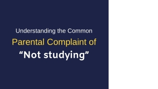 """Understanding the Common Parental Complaint of """"Not studying"""""""