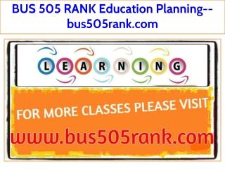 BUS 505 RANK Education Planning--bus505rank.com