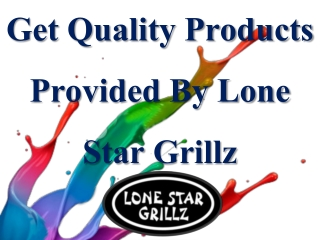Get Quality Products Provided By Lone Star Grillz