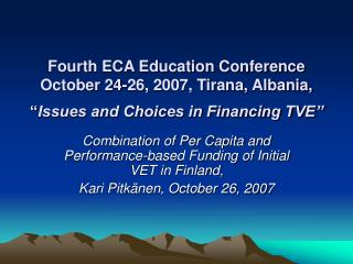 "Fourth ECA Education Conference  October 24-26, 2007, Tirana, Albania,  "" Issues and Choices in Financing TVE"""