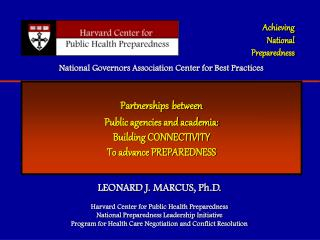 LEONARD J. MARCUS, Ph.D.        Harvard Center for Public Health Preparedness National Preparedness Leadership Initiativ