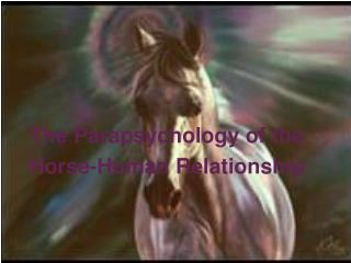 The Parapsychology of the Horse-Human Relationship