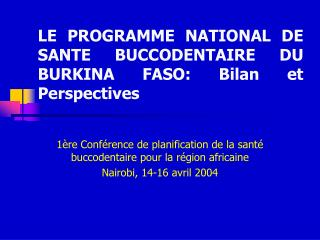 LE PROGRAMME NATIONAL DE SANTE BUCCODENTAIRE DU BURKINA FASO: Bilan et Perspectives