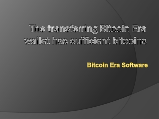 The transferring Bitcoin Era wallet has sufficient bitcoins