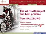 The AENEAS project and best practice from SALZBURG Angelika Gasteiner Customer Service  Marketing at  public transport c