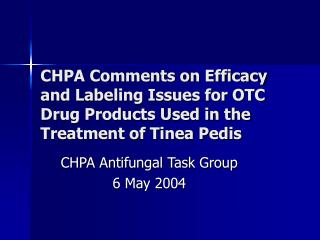 CHPA Comments on Efficacy and Labeling Issues for OTC Drug Products Used in the Treatment of Tinea Pedis