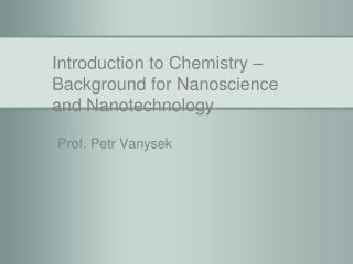 Introduction to Chemistry – Background for Nanoscience and Nanotechnology