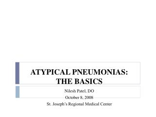 ATYPICAL PNEUMONIAS:  THE BASICS