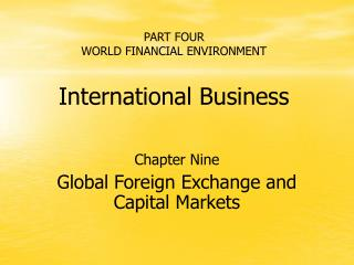 PART FOUR WORLD FINANCIAL ENVIRONMENT International Business