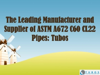 The Leading Manufacturer and Supplier of ASTM A672 C60 CL22 Pipes: Tubos