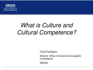 What is Culture and  Cultural Competence?