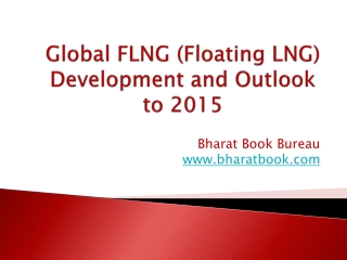 Global FLNG (Floating LNG) Development and Outlook to 2015