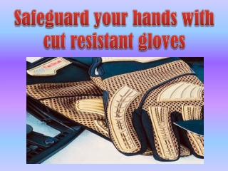 Safeguard your hands with cut resistant gloves