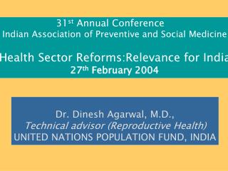 31 st  Annual Conference    Indian Association of Preventive and Social Medicine Health Sector Reforms:Relevance for Ind