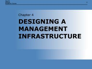 DESIGNING A MANAGEMENT INFRASTRUCTURE