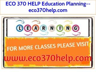 ECO 370 HELP Education Planning--eco370help.com