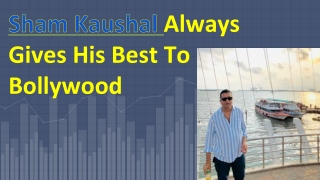 Sham Kaushal Always Gives His Best To Bollywood