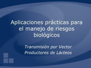 Aplicaciones prácticas para el manejo de riesgos biológicos