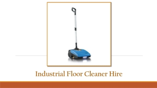 Why Hire An Industrial Floor Cleaner Hire Company?