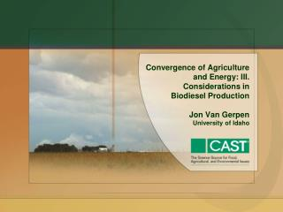 Convergence of Agriculture and Energy: III. Considerations in  Biodiesel Production Jon Van Gerpen University of Idaho